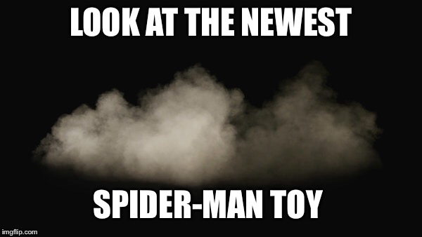 Infinity War | LOOK AT THE NEWEST SPIDER-MAN TOY | image tagged in spoilers,infinity war | made w/ Imgflip meme maker