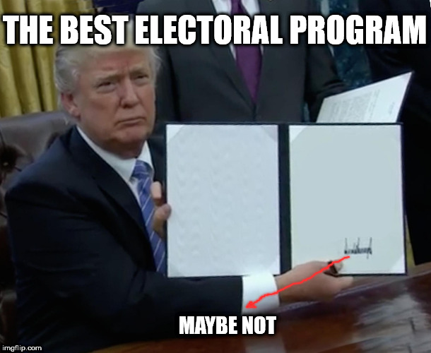 Trump Bill Signing Meme | THE BEST ELECTORAL PROGRAM MAYBE NOT | image tagged in memes,trump bill signing | made w/ Imgflip meme maker