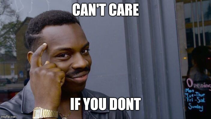 Roll Safe Think About It Meme | CAN'T CARE IF YOU DONT | image tagged in memes,roll safe think about it | made w/ Imgflip meme maker