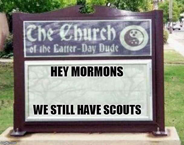 Church sign | HEY MORMONS WE STILL HAVE SCOUTS | image tagged in church sign | made w/ Imgflip meme maker
