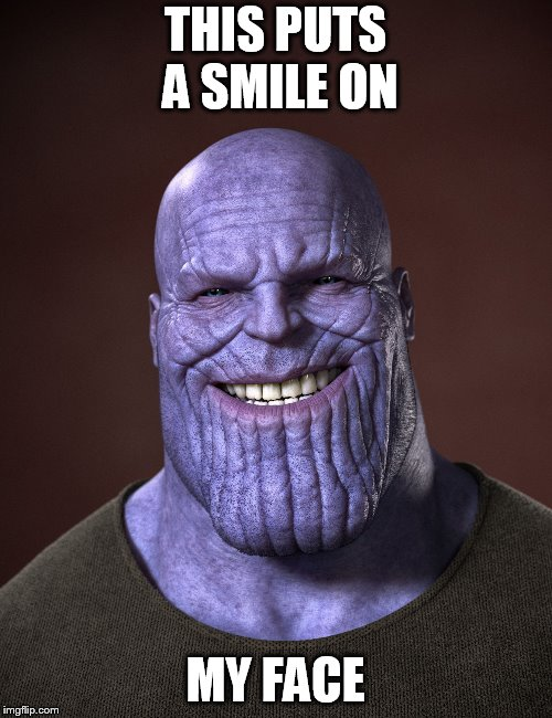 THIS PUTS A SMILE ON MY FACE | image tagged in thanos | made w/ Imgflip meme maker