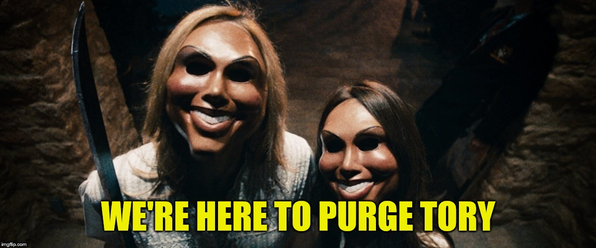 WE'RE HERE TO PURGE TORY | made w/ Imgflip meme maker