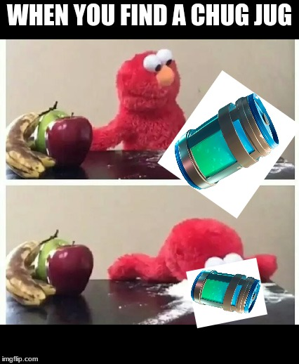 elmo | WHEN YOU FIND A CHUG JUG | image tagged in elmo | made w/ Imgflip meme maker