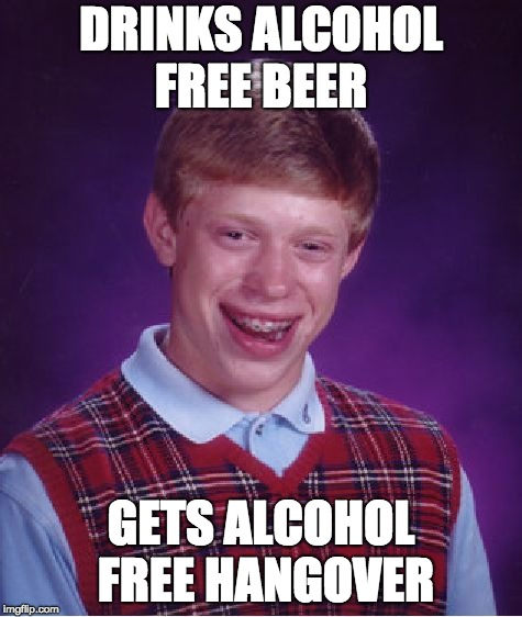 Bad Luck Brian Meme | DRINKS ALCOHOL FREE BEER GETS ALCOHOL FREE HANGOVER | image tagged in memes,bad luck brian | made w/ Imgflip meme maker