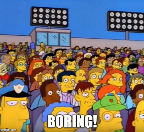 Boring! | BORING! | image tagged in homer simpson | made w/ Imgflip meme maker