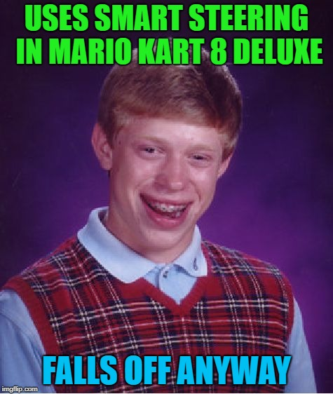 Bad Luck Brian Meme | USES SMART STEERING IN MARIO KART 8 DELUXE FALLS OFF ANYWAY | image tagged in memes,bad luck brian | made w/ Imgflip meme maker