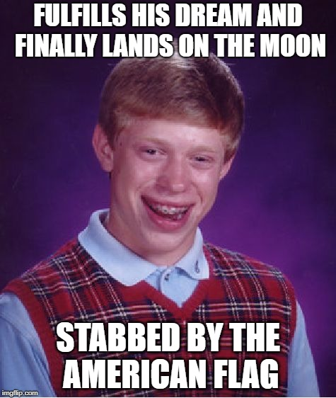 The moonwalking dead. | FULFILLS HIS DREAM AND FINALLY LANDS ON THE MOON STABBED BY THE AMERICAN FLAG | image tagged in memes,bad luck brian,moon landing,living the dream,surreal,american flag | made w/ Imgflip meme maker