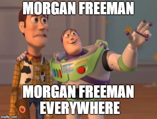 X, X Everywhere Meme | MORGAN FREEMAN MORGAN FREEMAN EVERYWHERE | image tagged in memes,x x everywhere | made w/ Imgflip meme maker