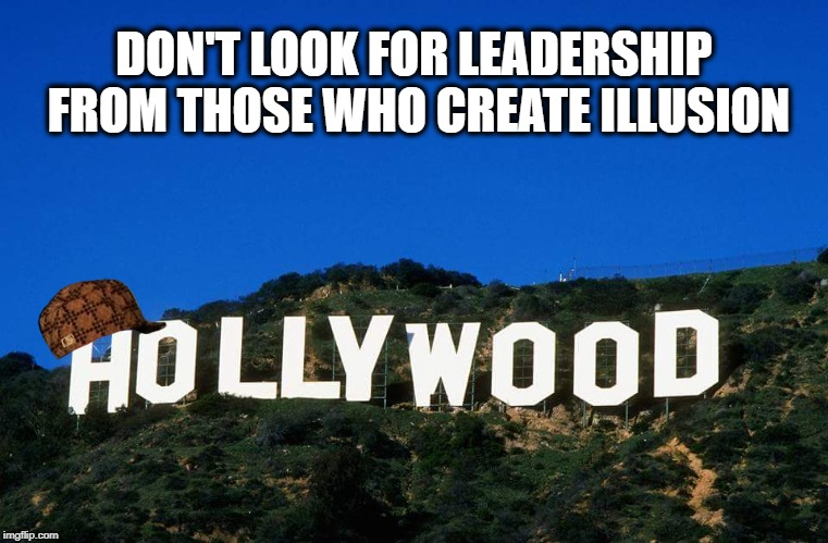 DON'T LOOK FOR LEADERSHIP FROM THOSE WHO CREATE ILLUSION | made w/ Imgflip meme maker
