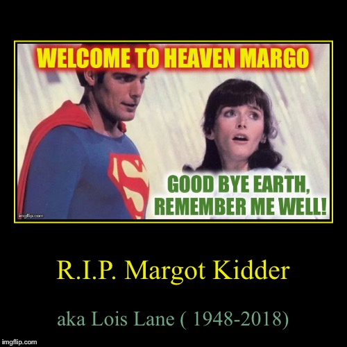 R.I.P. Margot Kidder | aka Lois Lane ( 1948-2018) | image tagged in funny,demotivationals | made w/ Imgflip demotivational maker