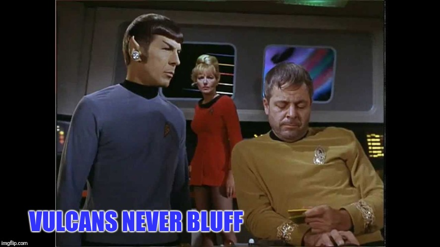 VULCANS NEVER BLUFF | made w/ Imgflip meme maker