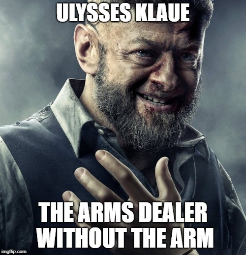ULYSSES KLAUE THE ARMS DEALER WITHOUT THE ARM | image tagged in ulysses klaue | made w/ Imgflip meme maker