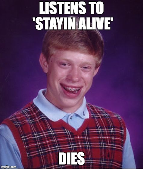 Bad Luck Brian Meme | LISTENS TO 'STAYIN ALIVE' DIES | image tagged in memes,bad luck brian | made w/ Imgflip meme maker
