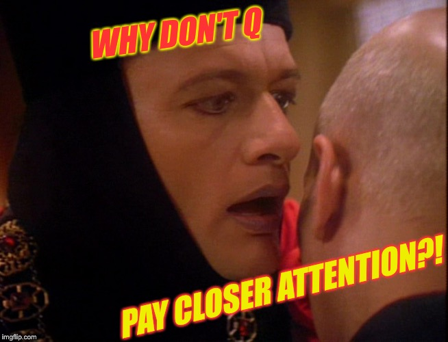 WHY DON'T Q PAY CLOSER ATTENTION?! | made w/ Imgflip meme maker