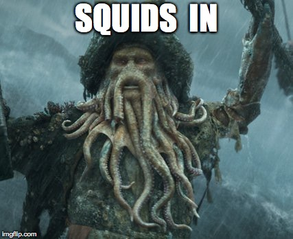 Tentacles! | SQUIDS  IN | image tagged in tentacles | made w/ Imgflip meme maker