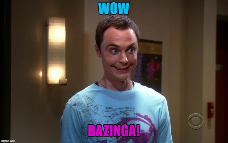 sheldon | WOW BAZINGA! | image tagged in sheldon | made w/ Imgflip meme maker