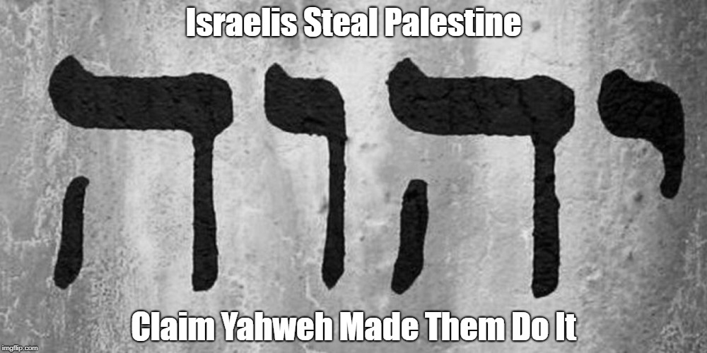 Israelis Steal Palestine Claim Yahweh Made Them Do It | made w/ Imgflip meme maker