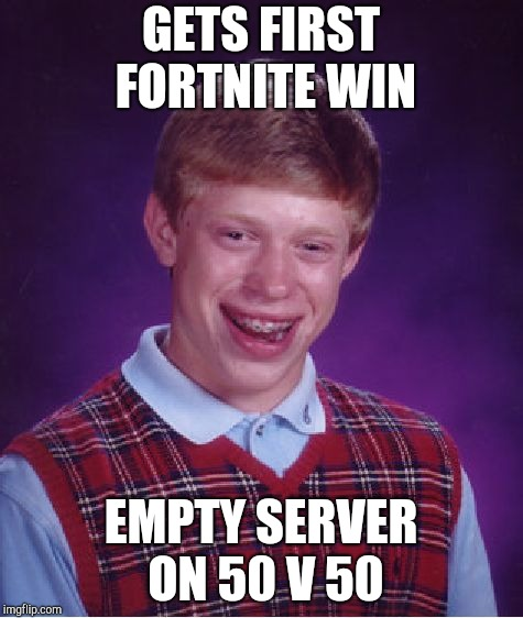 Bad Luck Brian Meme | GETS FIRST FORTNITE WIN EMPTY SERVER ON 50 V 50 | image tagged in memes,bad luck brian | made w/ Imgflip meme maker
