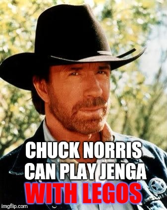When he gets bored from playing Gas Tank Jenga... | CHUCK NORRIS CAN PLAY JENGA WITH LEGOS | image tagged in memes,chuck norris,games,jenga,legos | made w/ Imgflip meme maker