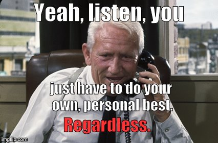 Tracy | Yeah, listen, you just have to do your own, personal best. Regardless. | image tagged in tracy | made w/ Imgflip meme maker