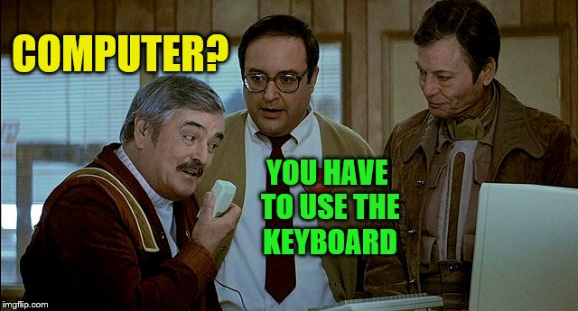 COMPUTER? YOU HAVE TO USE THE KEYBOARD | made w/ Imgflip meme maker