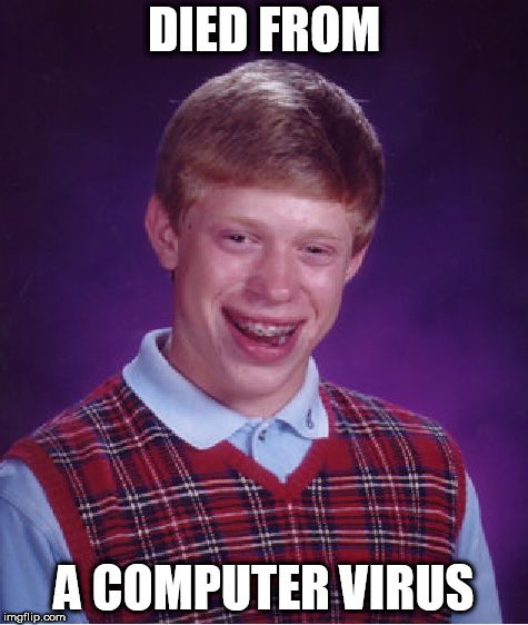 Bad Luck Brian Meme | DIED FROM A COMPUTER VIRUS | image tagged in memes,bad luck brian | made w/ Imgflip meme maker