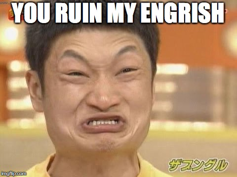 YOU RUIN MY ENGRISH | made w/ Imgflip meme maker