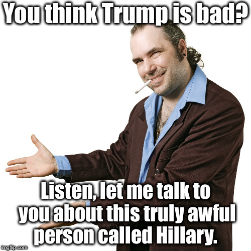 Dishonest political pundit wants to change the subject to Hillary Clinton | You think Trump is bad? Listen, let me talk to you about this truly awful person called Hillary. | image tagged in sleazy salesman pointing,trump,hillary,clinton,change the subject | made w/ Imgflip meme maker