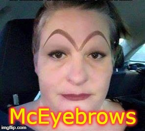 I'm lovin it |  McEyebrows | image tagged in mceyevrows,mcdonalds,eyebrows,wtf,clown | made w/ Imgflip meme maker
