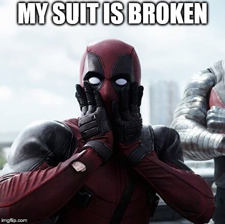 Deadpool Surprised Meme | MY SUIT IS BROKEN | image tagged in memes,deadpool surprised | made w/ Imgflip meme maker