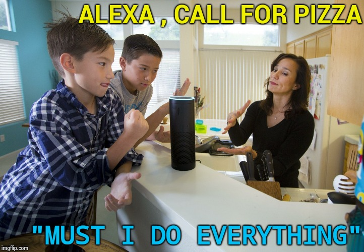 "Artificial Intelligence with an attitude | ALEXA , CALL FOR PIZZA ""MUST I DO EVERYTHING"" 