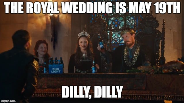 Royal Wedding | THE ROYAL WEDDING IS MAY 19TH DILLY, DILLY | image tagged in dilly,royal,wedding | made w/ Imgflip meme maker