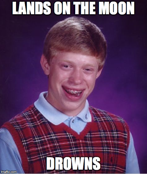 Bad Luck Brian Meme | LANDS ON THE MOON DROWNS | image tagged in memes,bad luck brian | made w/ Imgflip meme maker