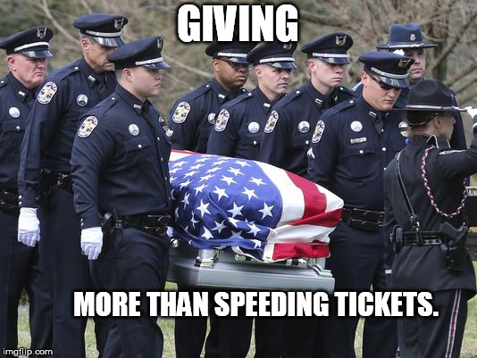 Giving more than tickets | GIVING MORE THAN SPEEDING TICKETS. | image tagged in police,giving | made w/ Imgflip meme maker