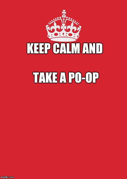 Keep Calm And Carry On Red Meme | KEEP CALM AND TAKE A PO-OP | image tagged in memes,keep calm and carry on red | made w/ Imgflip meme maker