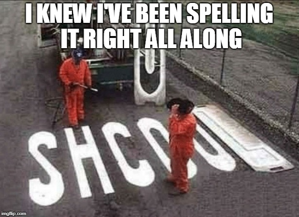 I KNEW I'VE BEEN SPELLING IT RIGHT ALL ALONG | image tagged in construction,fails,spelling | made w/ Imgflip meme maker