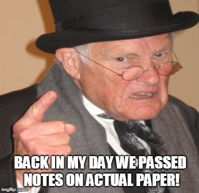 BACK IN MY DAY WE PASSED NOTES ON ACTUAL PAPER! | made w/ Imgflip meme maker