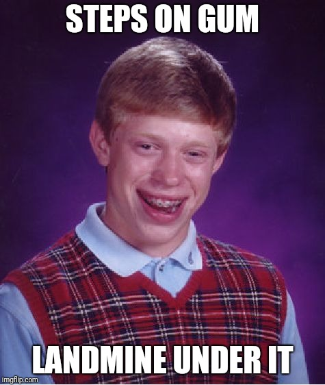 Bad Luck Brian Meme | STEPS ON GUM LANDMINE UNDER IT | image tagged in memes,bad luck brian | made w/ Imgflip meme maker