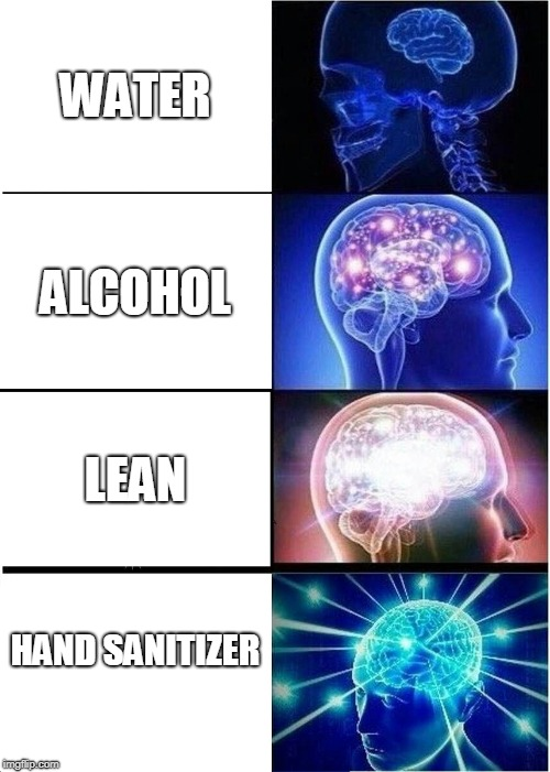 Expanding Brain Meme | WATER ALCOHOL LEAN HAND SANITIZER | image tagged in memes,expanding brain | made w/ Imgflip meme maker
