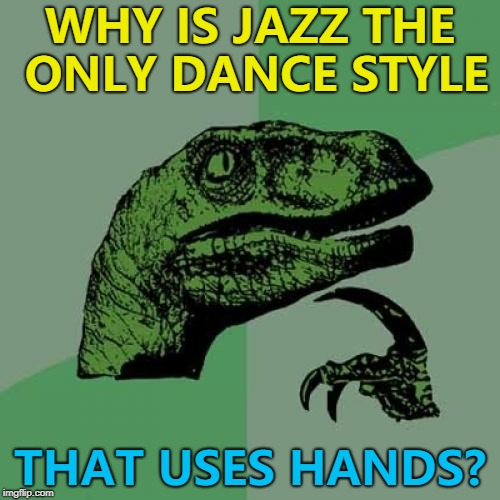 "You never hear of ""Waltz Hands"" or ""Tap Hands""... :) 