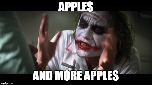 And everybody loses their minds Meme | APPLES AND MORE APPLES | image tagged in memes,and everybody loses their minds | made w/ Imgflip meme maker