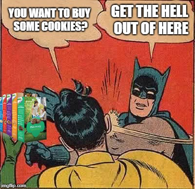 Batman Slapping Robin Meme | YOU WANT TO BUY SOME COOKIES? GET THE HELL OUT OF HERE | image tagged in memes,batman slapping robin | made w/ Imgflip meme maker