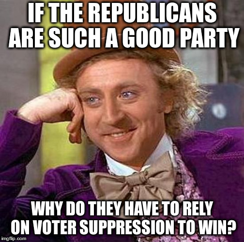 Creepy Condescending Wonka Meme | IF THE REPUBLICANS ARE SUCH A GOOD PARTY WHY DO THEY HAVE TO RELY ON VOTER SUPPRESSION TO WIN? | image tagged in memes,creepy condescending wonka,republicans,voter suppresion | made w/ Imgflip meme maker