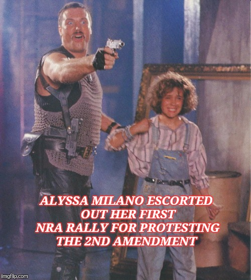 ALYSSA MILANO ESCORTED OUT HER FIRST NRA RALLY FOR PROTESTING THE 2ND AMENDMENT | image tagged in commando | made w/ Imgflip meme maker
