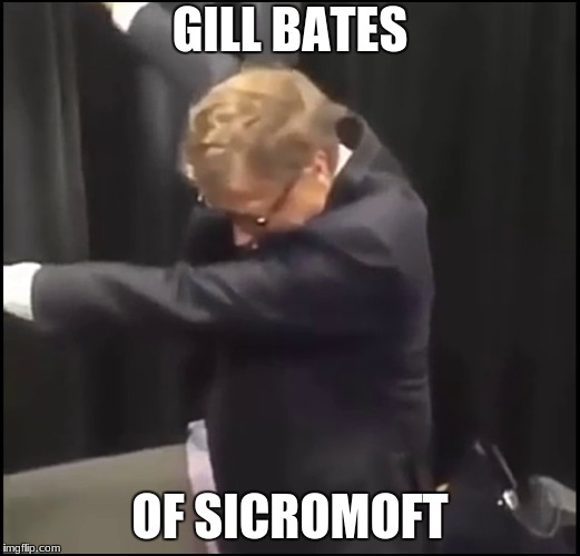 Gill Bates | GILL BATES OF SICROMOFT | image tagged in bill gates,dab | made w/ Imgflip meme maker