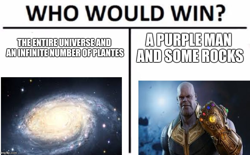 Who Would Win? Meme | THE ENTIRE UNIVERSE AND AN INFINITE NUMBER OF PLANTES A PURPLE MAN AND SOME ROCKS | image tagged in memes,who would win | made w/ Imgflip meme maker