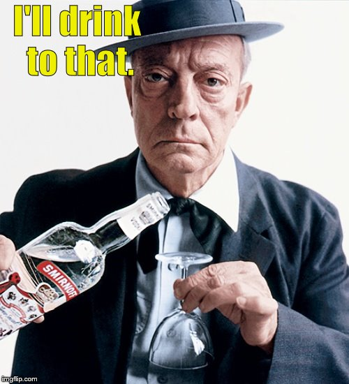 Buster vodka ad | I'll drink to that. | image tagged in buster vodka ad | made w/ Imgflip meme maker