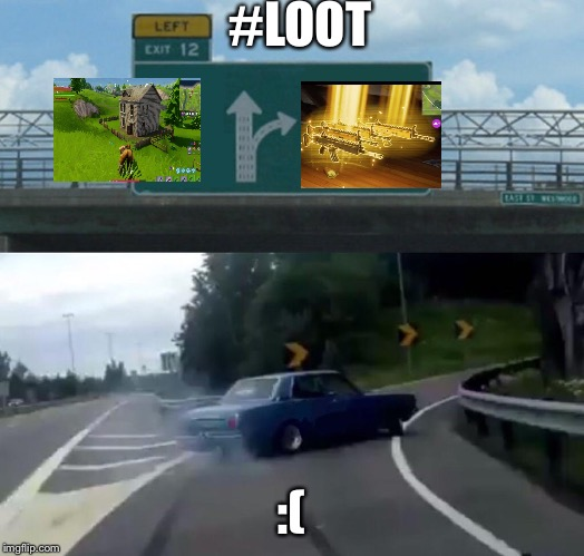 Left Exit 12 Off Ramp Meme | #LOOT :( | image tagged in memes,left exit 12 off ramp | made w/ Imgflip meme maker