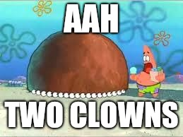 WHO ARE YOU PEOPLE? | AAH TWO CLOWNS | image tagged in who are you people | made w/ Imgflip meme maker