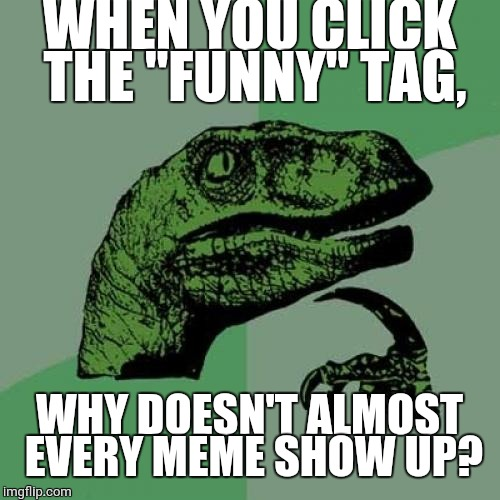 "Philosoraptor Meme | WHEN YOU CLICK THE ""FUNNY"" TAG, WHY DOESN'T ALMOST EVERY MEME SHOW UP? 